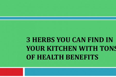3 Herbs You Can Find in Your Kitchen with Tons of Health Benefits Infographic