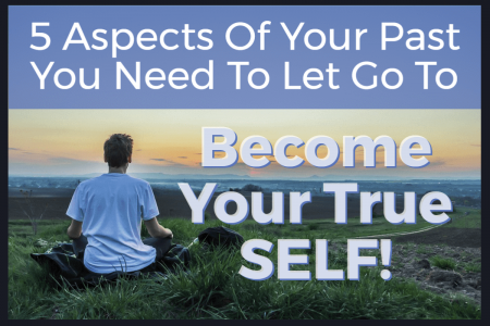 5 Aspects of your past you need to Let Go to become Your True Self! Infographic