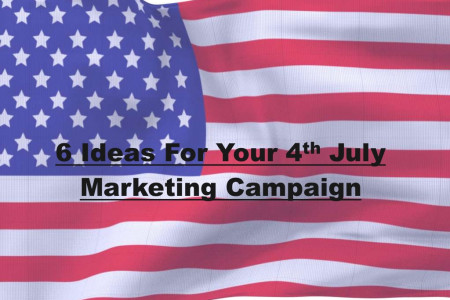 6 Ideas For Your 4th July Marketing Campaign Infographic