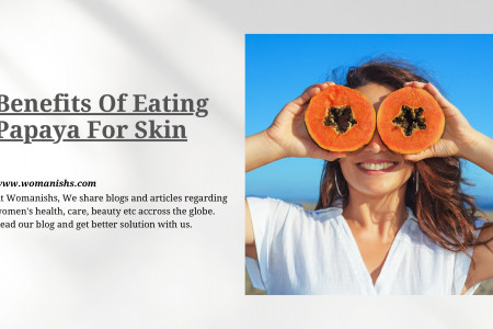 Benefits Of Eating Papaya For Skin | Womanishs Infographic