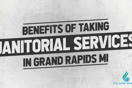 Benefits of Taking Janitorial Services in Grand Rapids MI Infographic