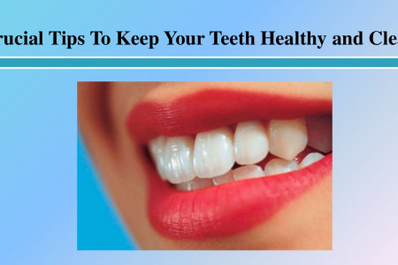 Crucial Tips To Keep Your Teeth Healthy and Clean Infographic