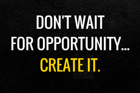 Don't wait for opportunity... Create it. Infographic
