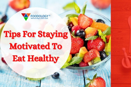 Find the Piece of Advice to Stay Motivated to Eat Healthy Foods Infographic