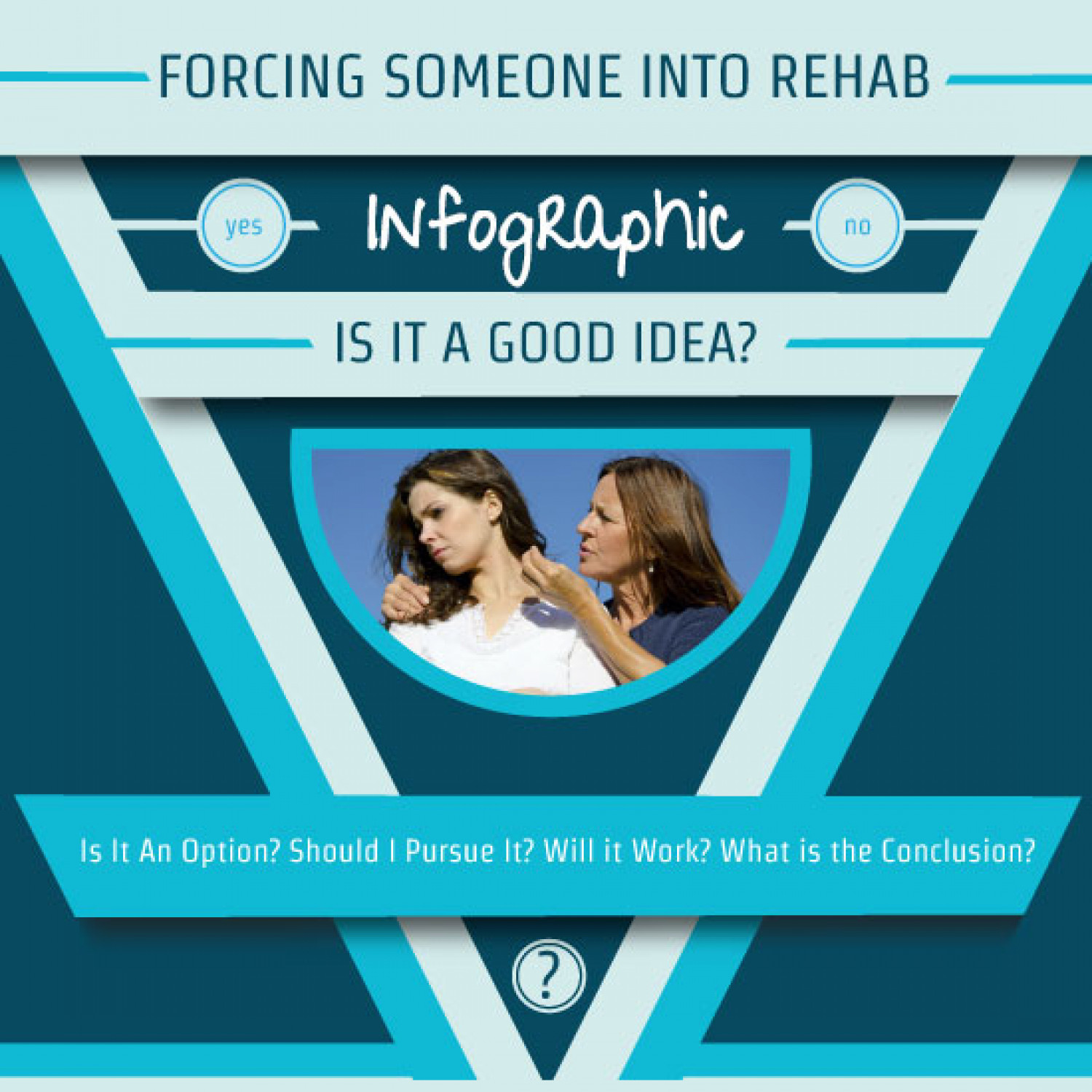 Forcing Someone Into Rehab – Is It A Good Idea? Infographic Infographic