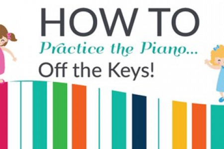 Fun Ways for Kids to Practice the Piano... Away from the Keys!  Infographic