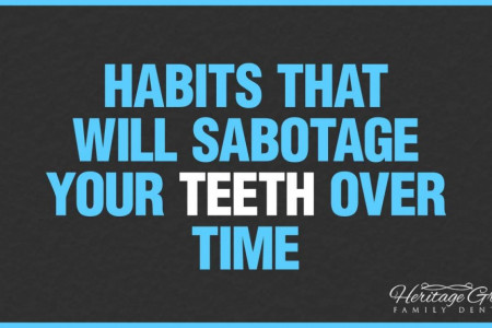 Habits That Will Sabotage Your Teeth Over Time Infographic