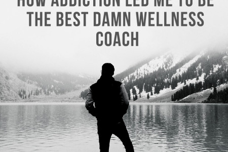 How addiction led me to be the best damn wellness coach! Infographic
