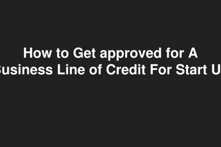 How to Get approved for A Business Line of Credit For Start Up Infographic