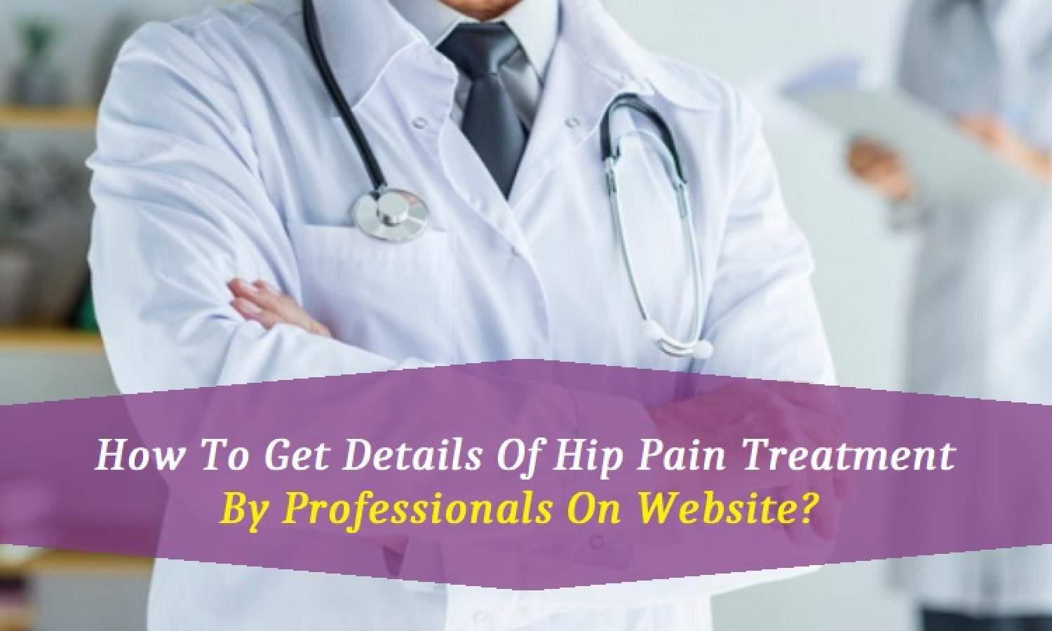 How To Get Details Of Hip Pain Treatment By Professionals On Website?  Infographic