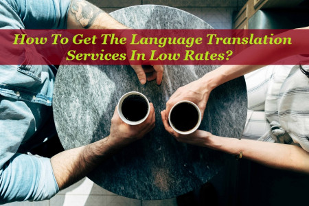 How To Get The Language Translation Services In Low Rates? Infographic