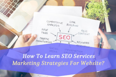 How To Learn SEO Services Marketing Strategies For Website? Infographic