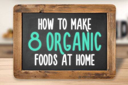 How to Make 8 Organic Foods at Home Infographic