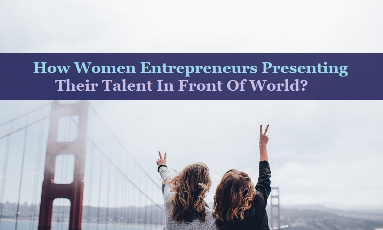 How Women Entrepreneurs Presenting Their Talent In Front Of World? Infographic