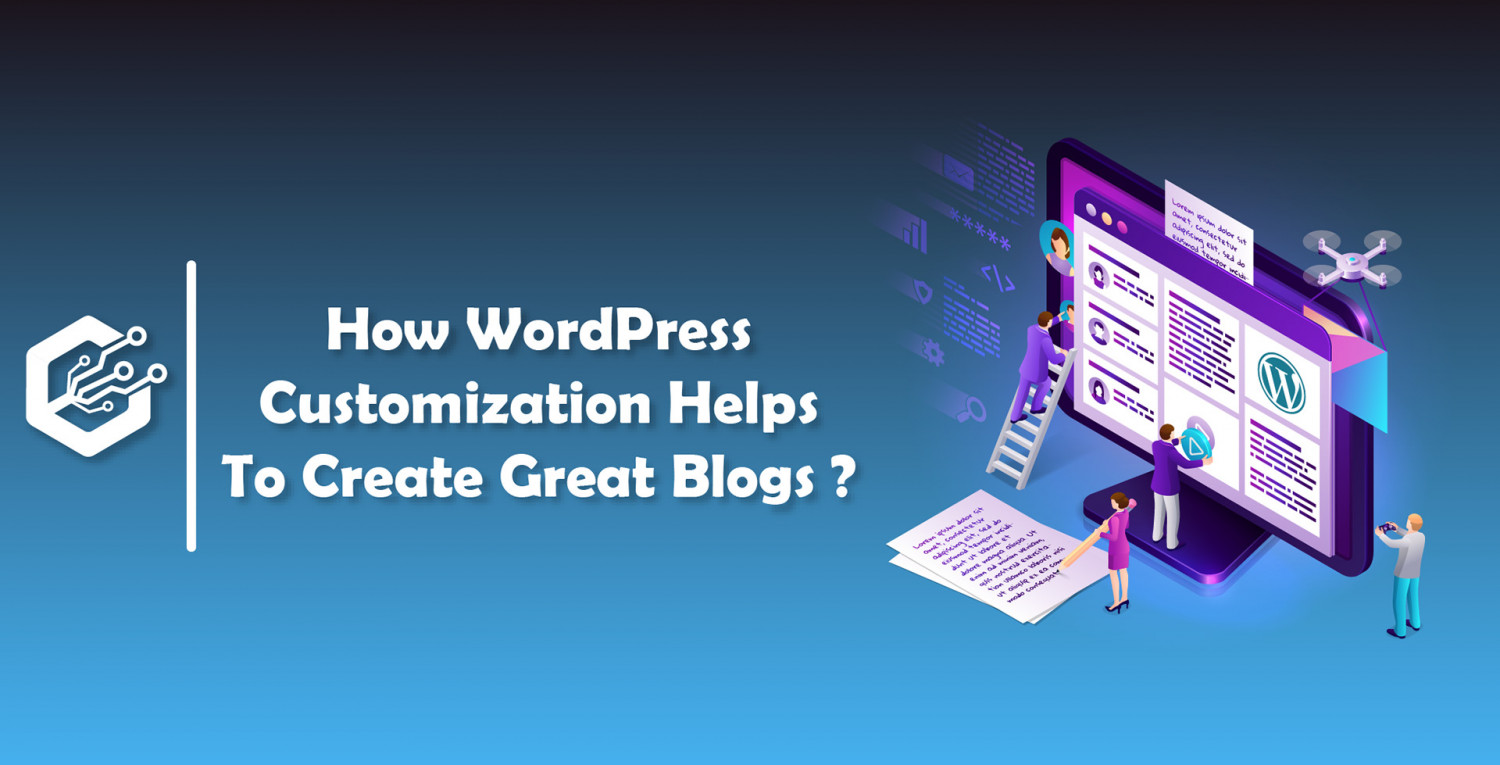 How WordPress Customization Helps To Create Great Blogs ?   CandidRoot Solutions  Infographic