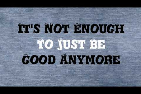 Its Not Enough To Just Be Good Anymore Infographic