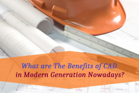 What are The Benefits of CAD in Modern Generation Nowadays?  Infographic