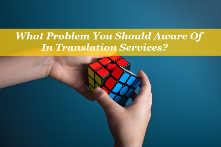 What Problem You Should Aware Of In Translation Services? - https://bit.ly/2FHVGD5  Infographic