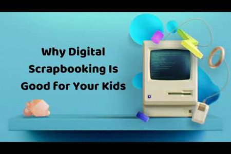 Why Digital Scrapbooking Is Good for Your Kids Infographic