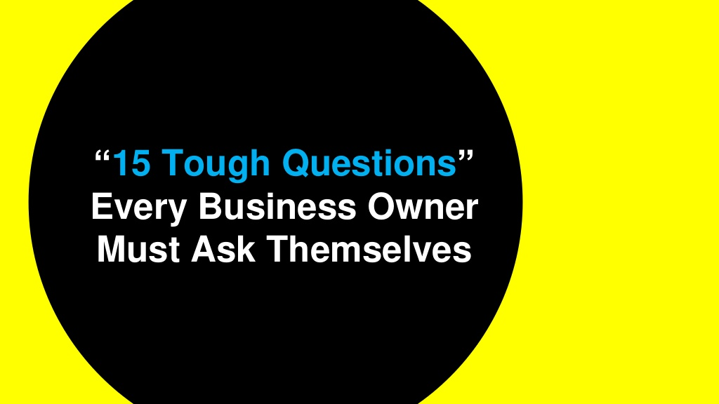 15 Tough Questions Every Business Owner Must Ask Themselves Visual Ly