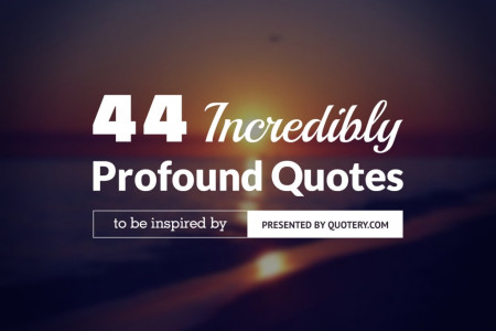 44 Incredibly Profound Quotes To Be Inspired By Infographic
