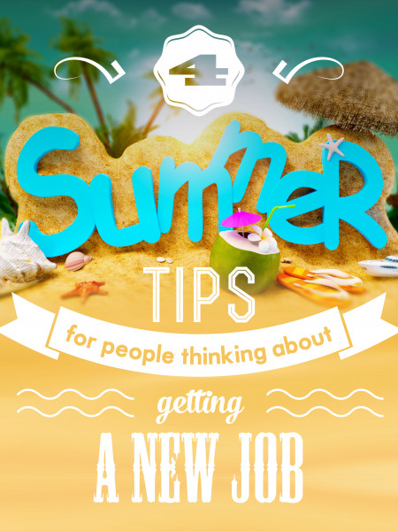 4 Summer Tips for People Thinking about Getting a New Job. Infographic