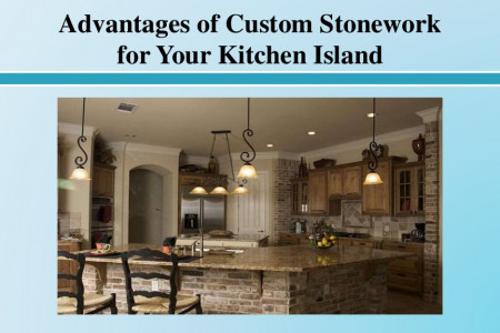 5 Advantages of Custom Stonework for Your Kitchen Island Infographic