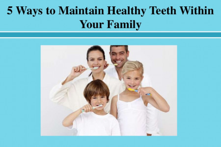 5 Ways to Maintain Healthy Teeth Within Your Family Infographic