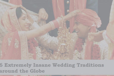 6 Extremely Insane Wedding Traditions around the Globe  Infographic