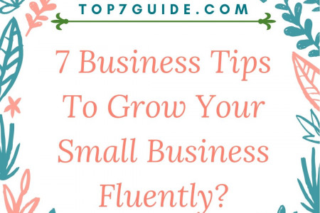 7 Business Tips To Grow Your Small Business Fluently? Infographic