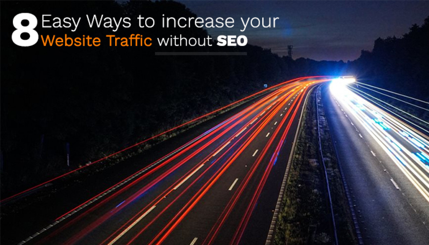 8 Easy Ways To Increase Your Website Traffic Without SEO Infographic