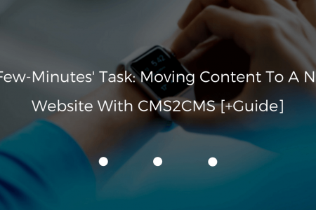 A-Few-Minutes' Task: Moving Content To A New Website With CMS2CMS [+Guide] Infographic