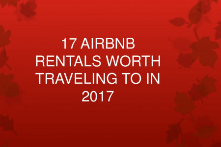AIRBNB Rentals Worth Traveling to in 2017 Infographic
