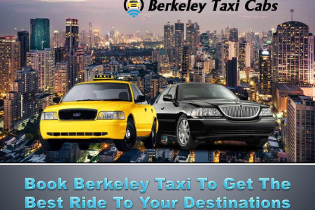 Book Berkeley Taxi To Get The Best Ride To Your Destinations Infographic