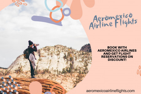Book with Aeromexico Airlines and get flight reservations on discount!  Infographic