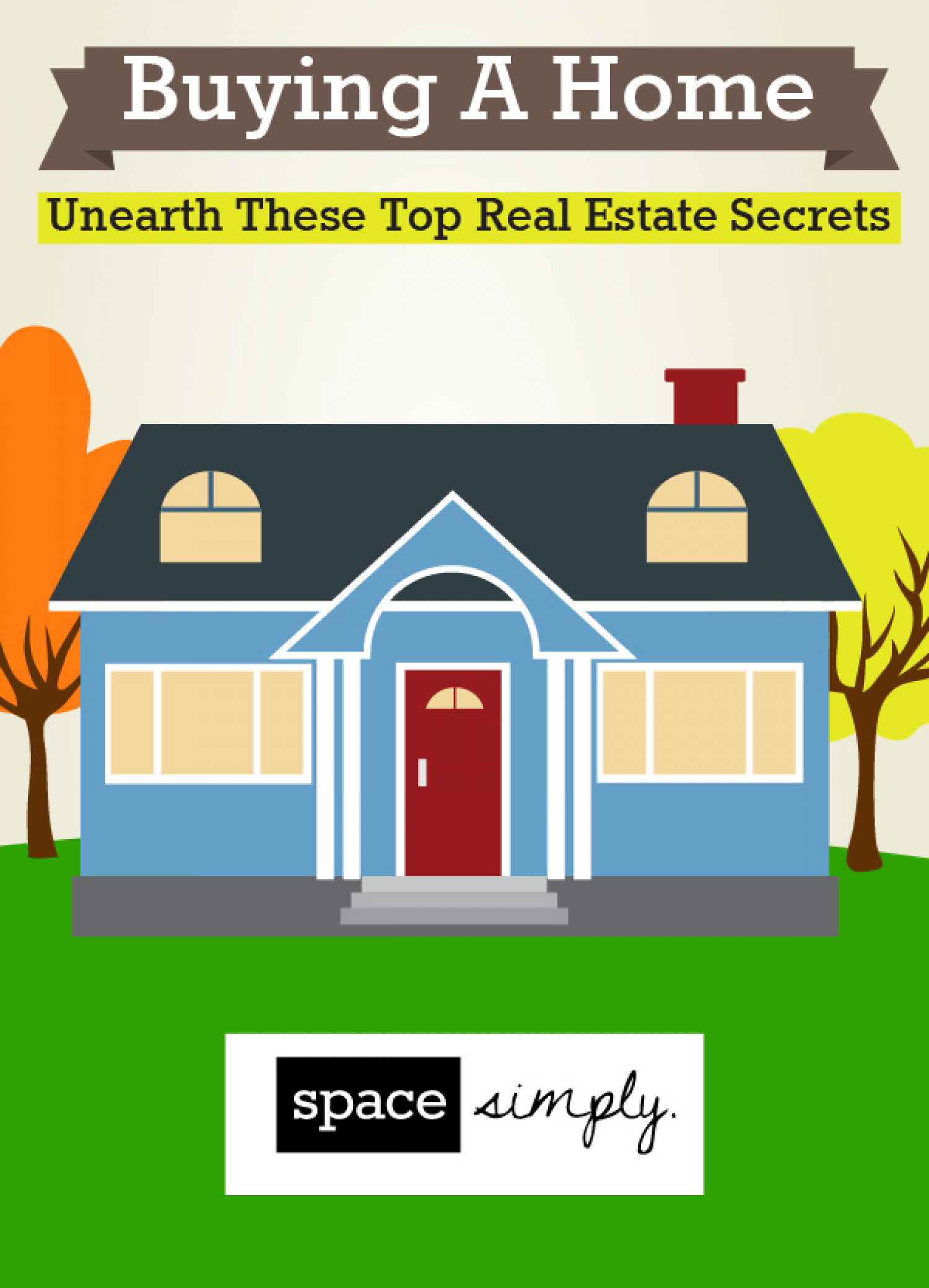 Buying A Home: Unearth These Top Real Estate Secrets Infographic