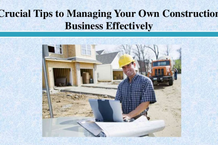 Crucial Tips to Managing Your Own Construction Business Effectively Infographic