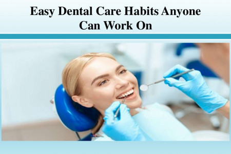 Easy Dental Care Habits Anyone Can Work On Infographic