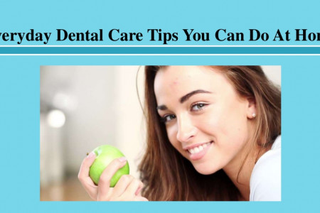 Everyday Dental Care Tips You Can Do At Home Infographic
