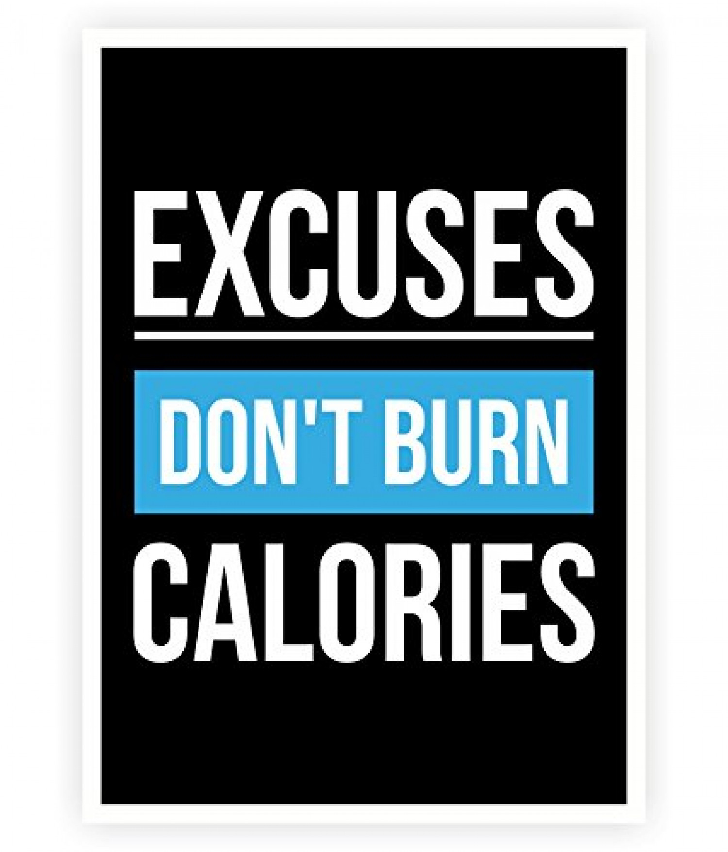 Excuses don t burn calories gym inspirational quotes