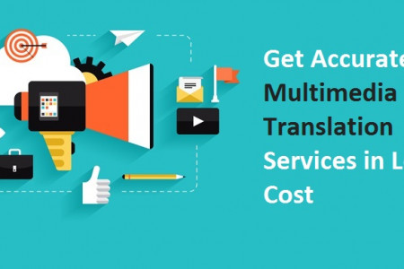 Get Accurate Multimedia Translation Services in Low Cost Infographic