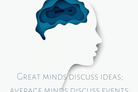Great minds discuss ideas average minds discuss events small minds discuss people. Infographic