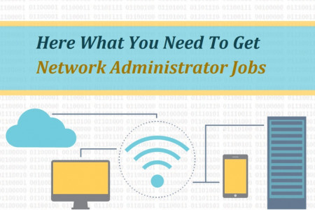 Here What You Need To Get Network Administrator Jobs Infographic