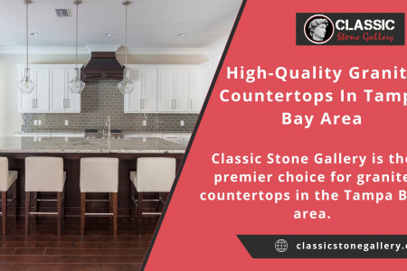 High-Quality Granite Countertops In Tampa Bay Area Infographic