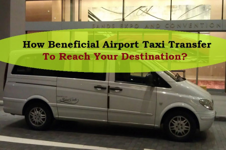 How Beneficial Airport Taxi Transfer To Reach Your Destination?  Infographic