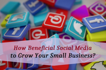 How Beneficial Social Media to grow your Small Business?  Infographic