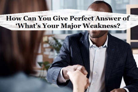 How Can You Give Perfect Answer of 'What's Your Major Weakness? Infographic
