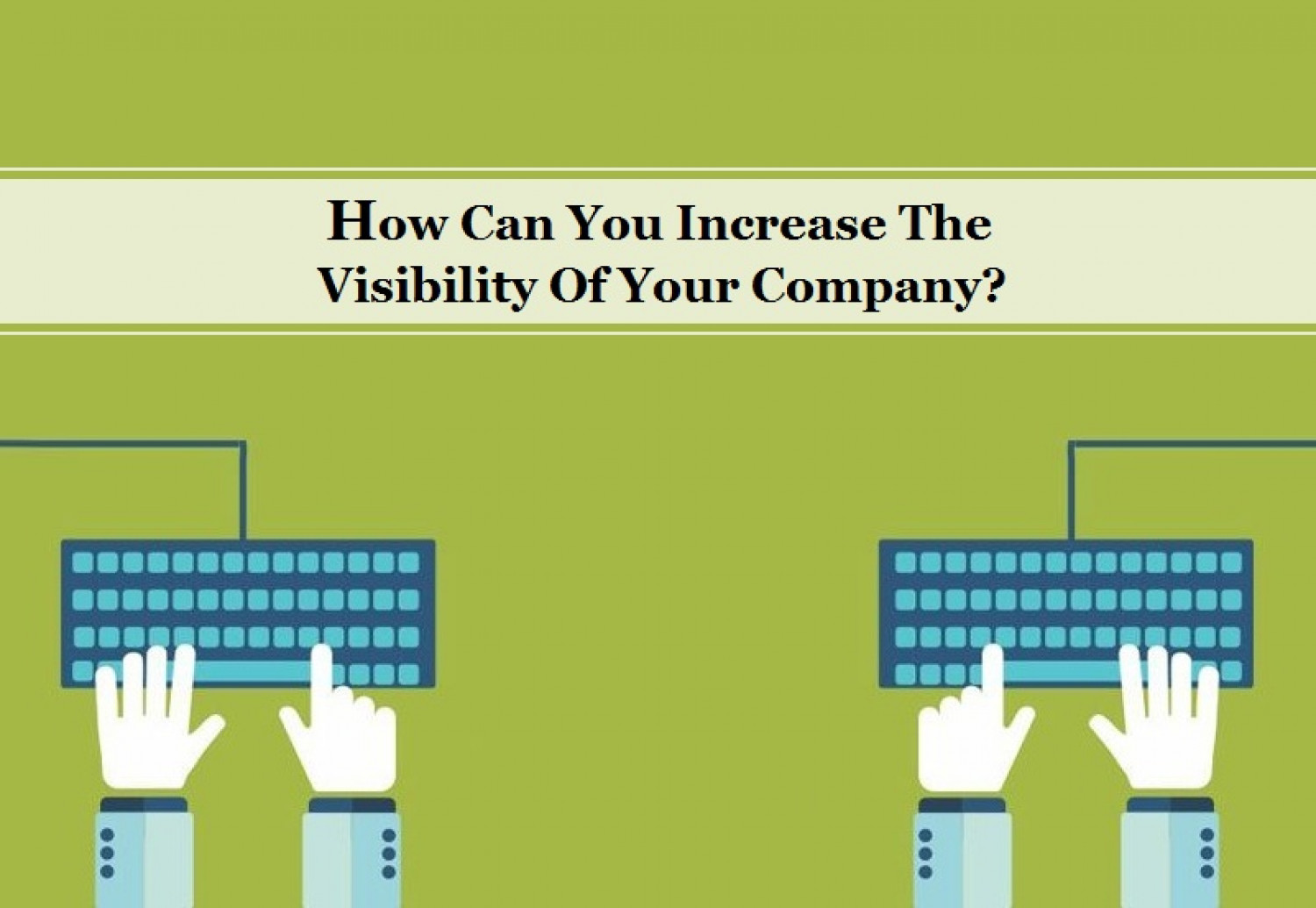 How Can You Increase The Visibility Of Your Company? Infographic