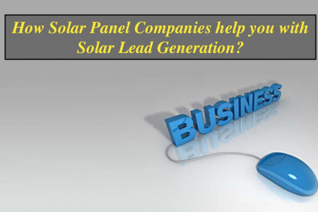 How Solar Panel Companies help you with Solar Lead Generation? Infographic