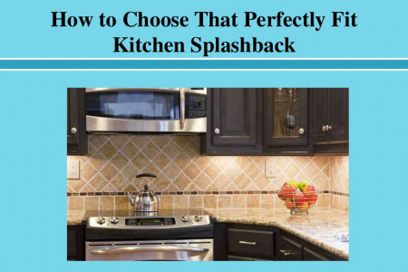 How to Choose That Perfectly Fit Kitchen Splashback Infographic